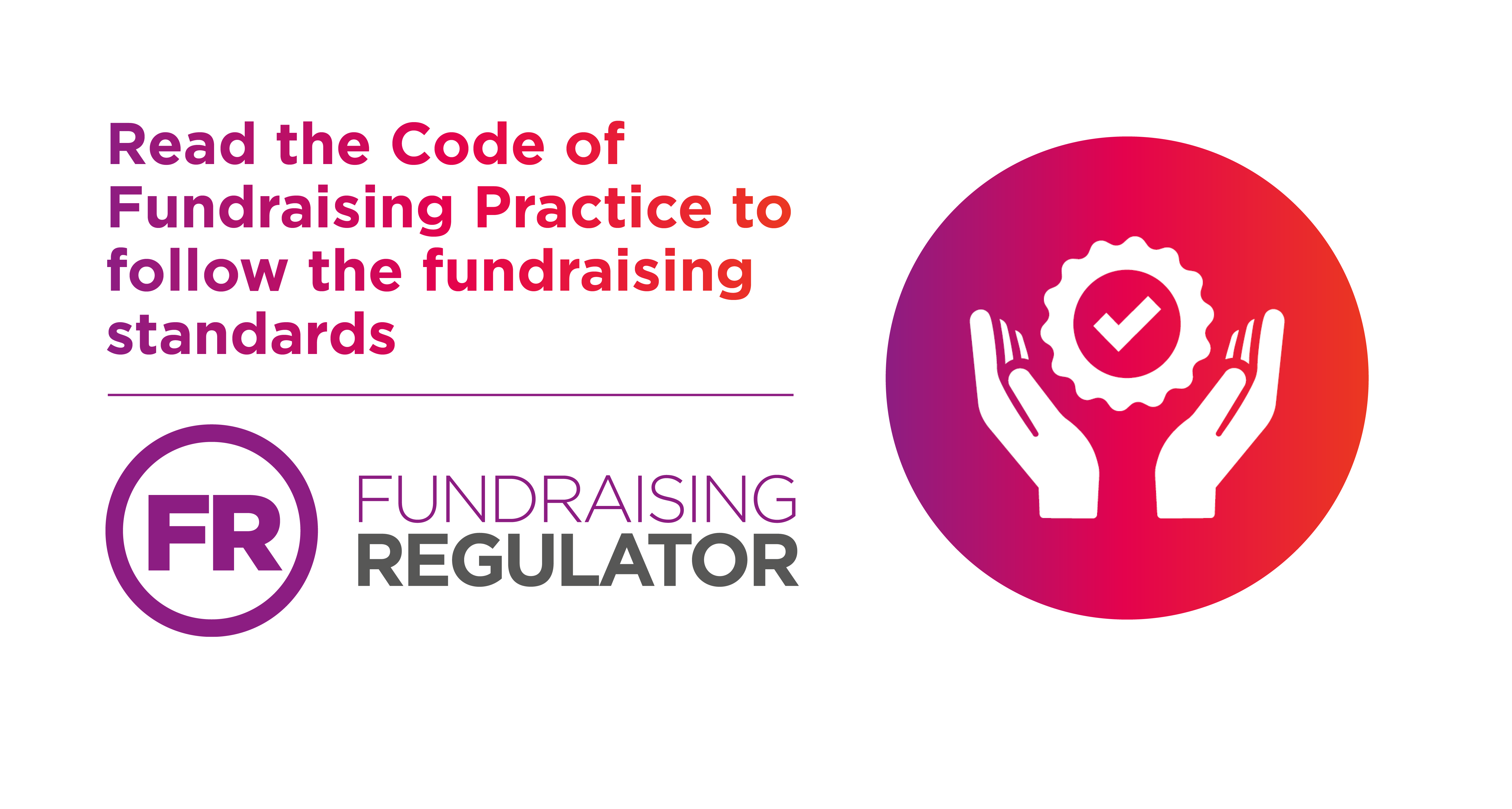 Read the Code of Fundraising Practice to follow the fundraising standards