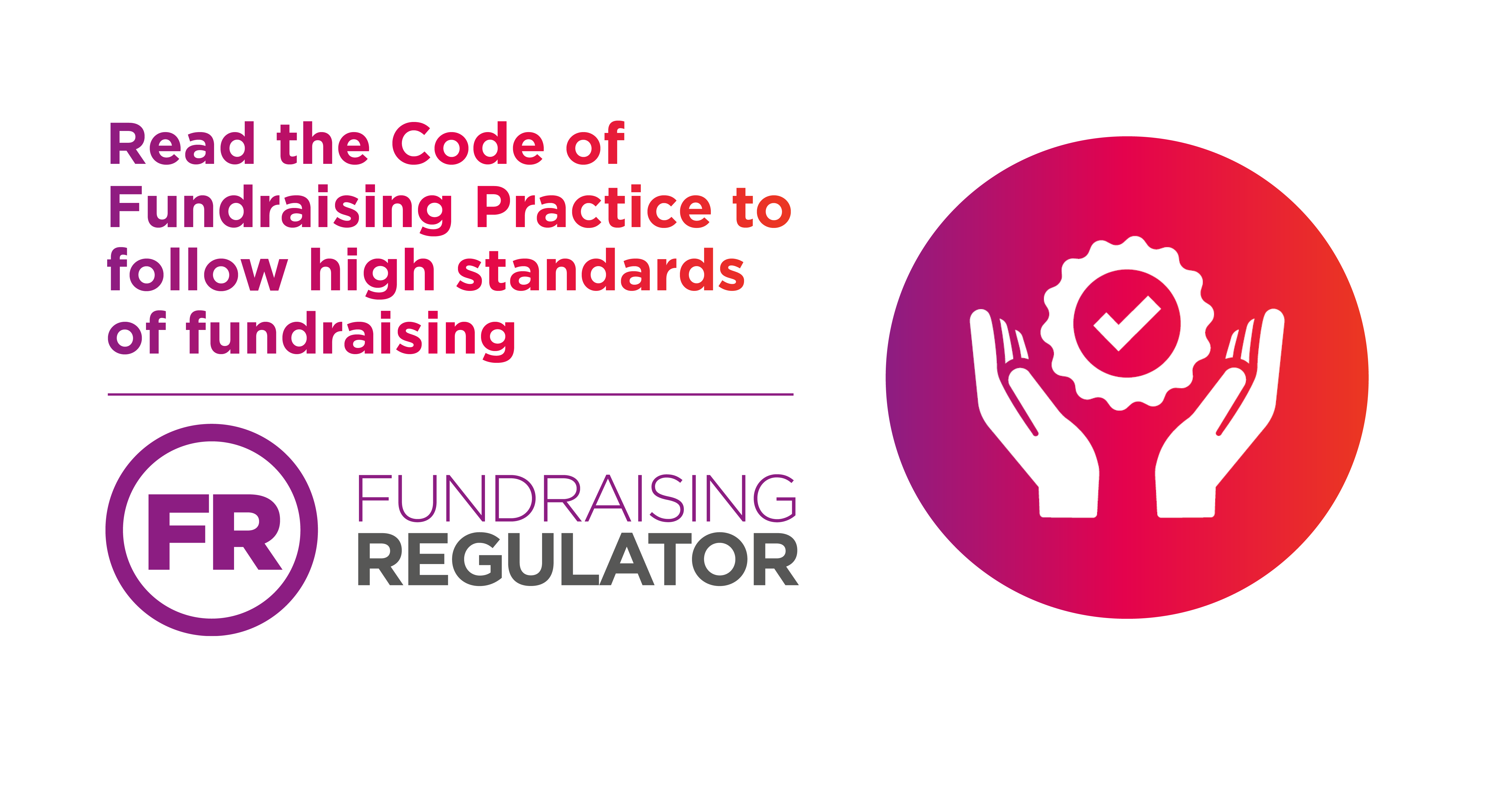 Read the Code of Fundraising Practice to follow high standards of fundraising