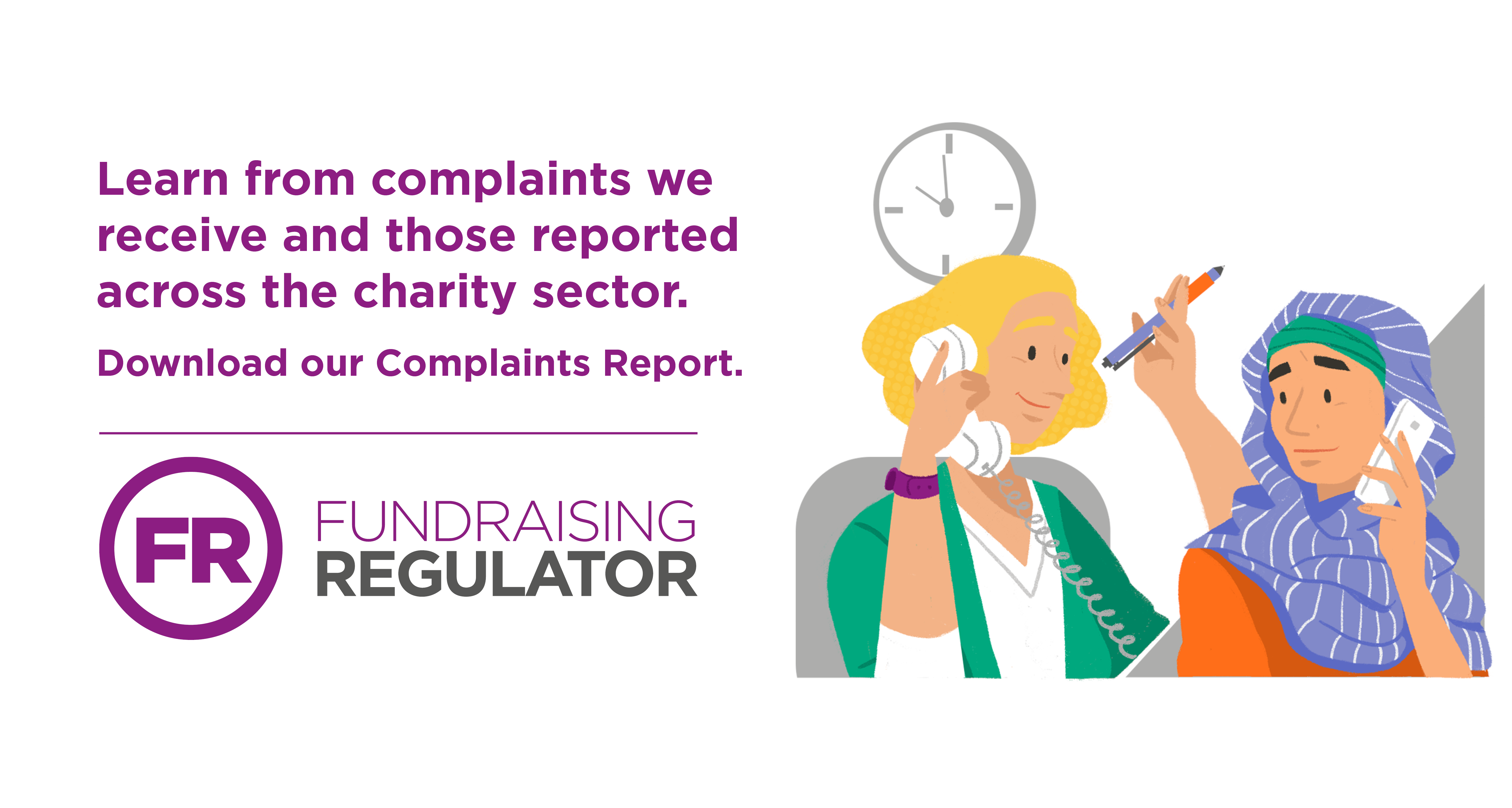 Learn from complaints we receive and those reported across the charity sector. Download our Complaints Report.