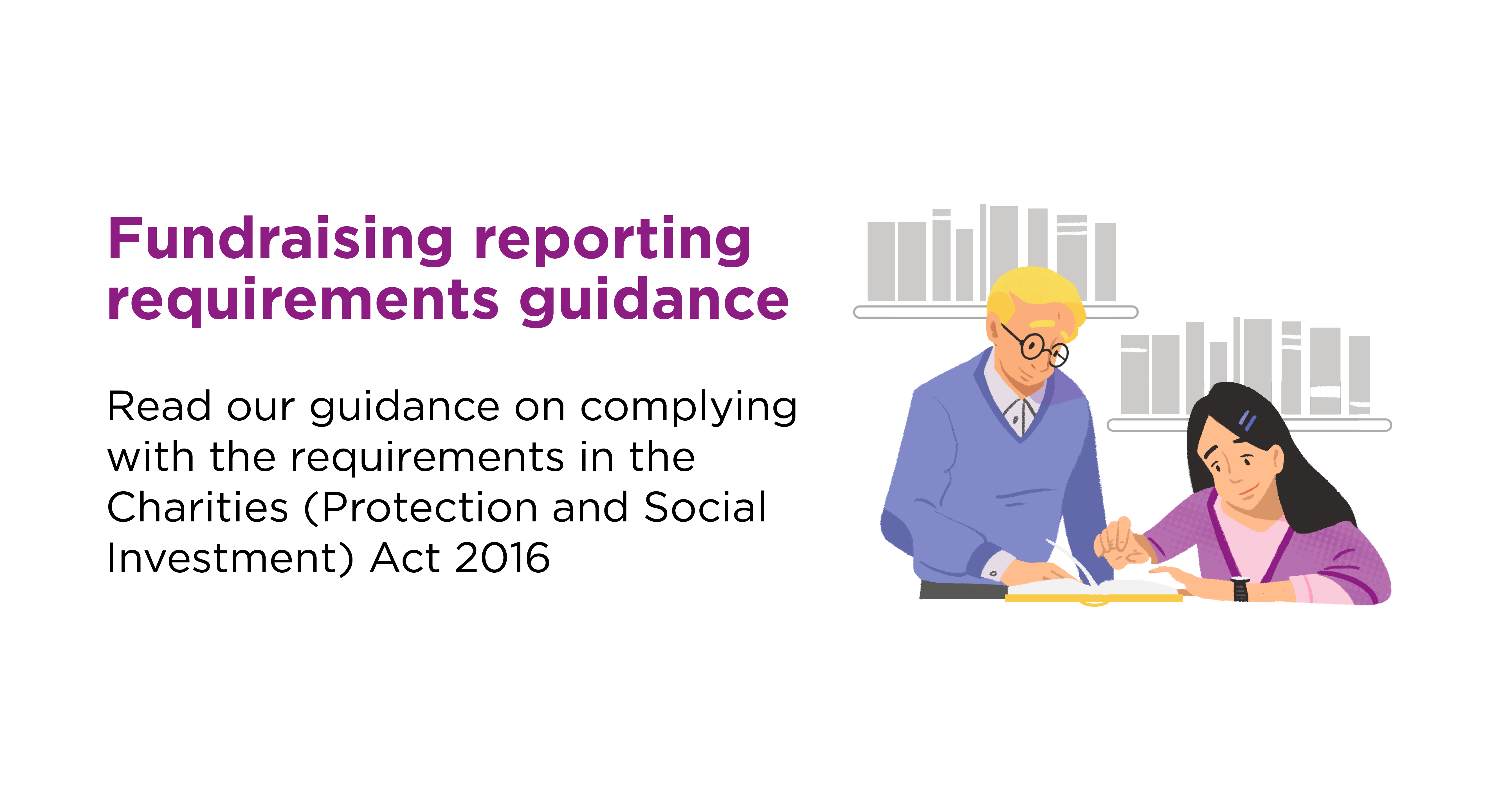Read our guidance on complying with the requirements in the Charities (Protection and Social Investment) Act 2016